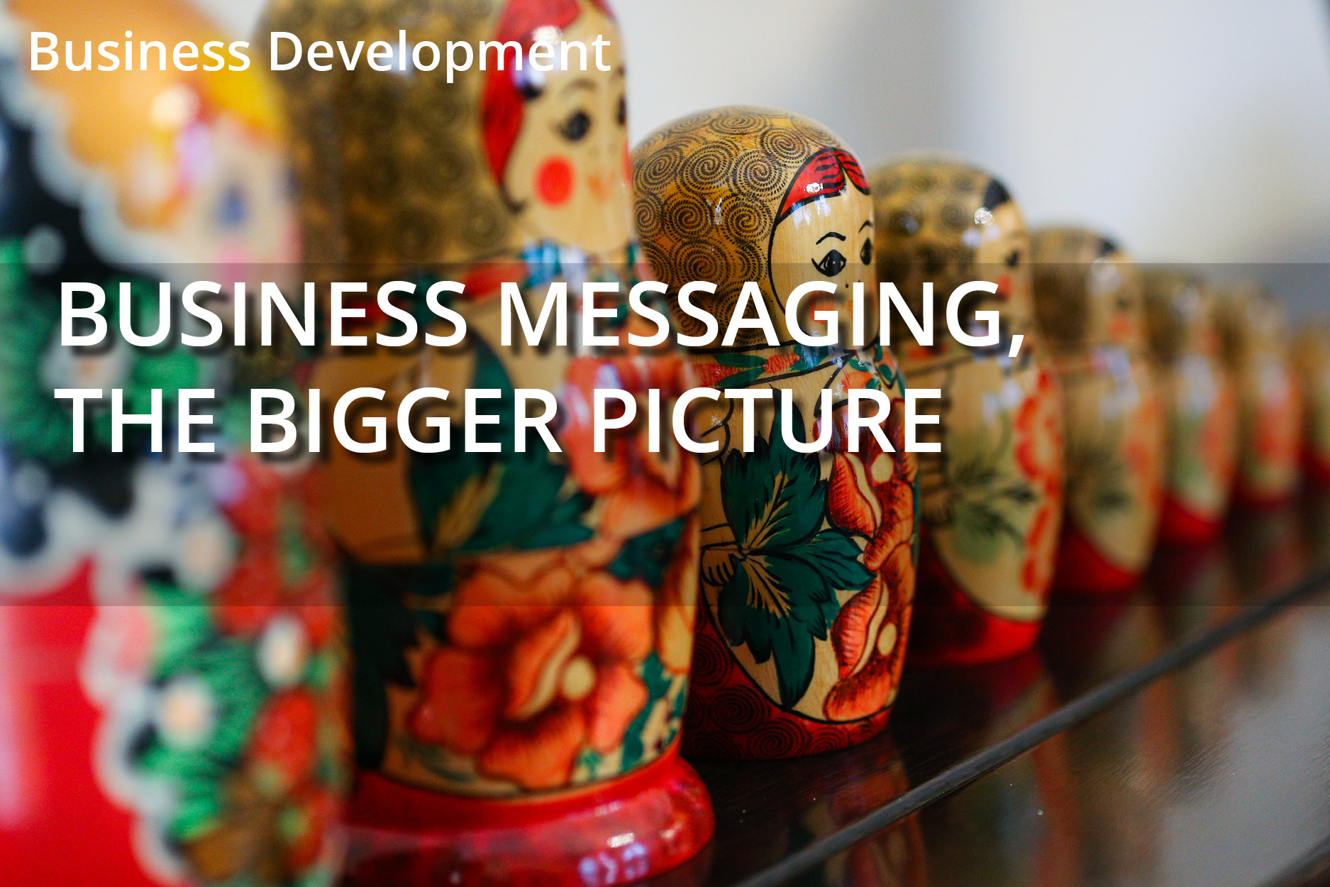 Business Messaging, The Bigger Picture