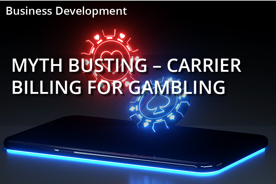 Myth Busting – Carrier Billing For Gambling