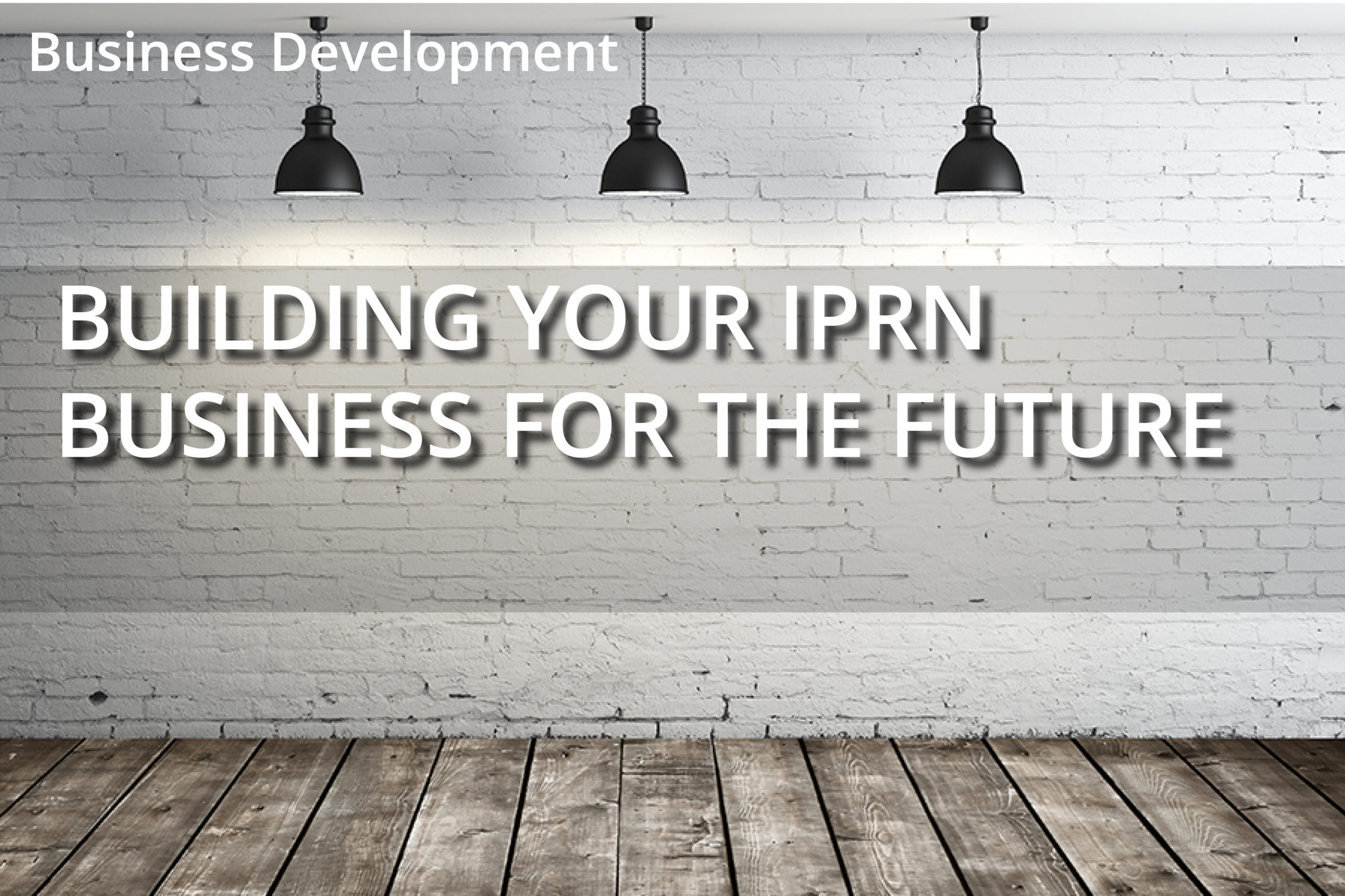 Building Your IPRN Business for the Future