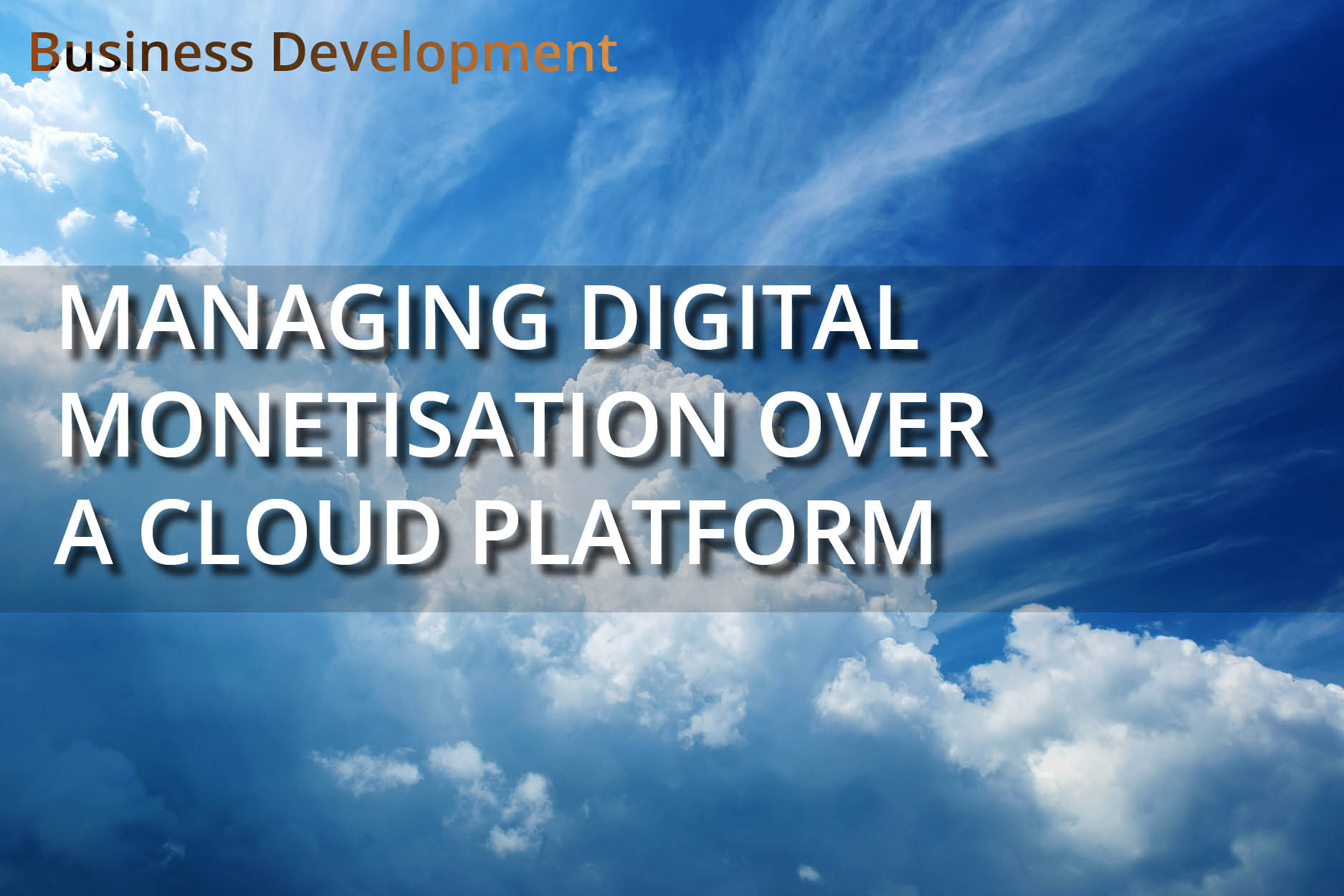Managing digital monetisation over a cloud platform
