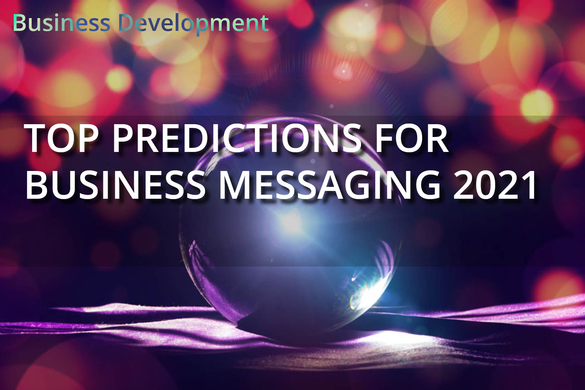 Top Predictions for Business Messaging 2021