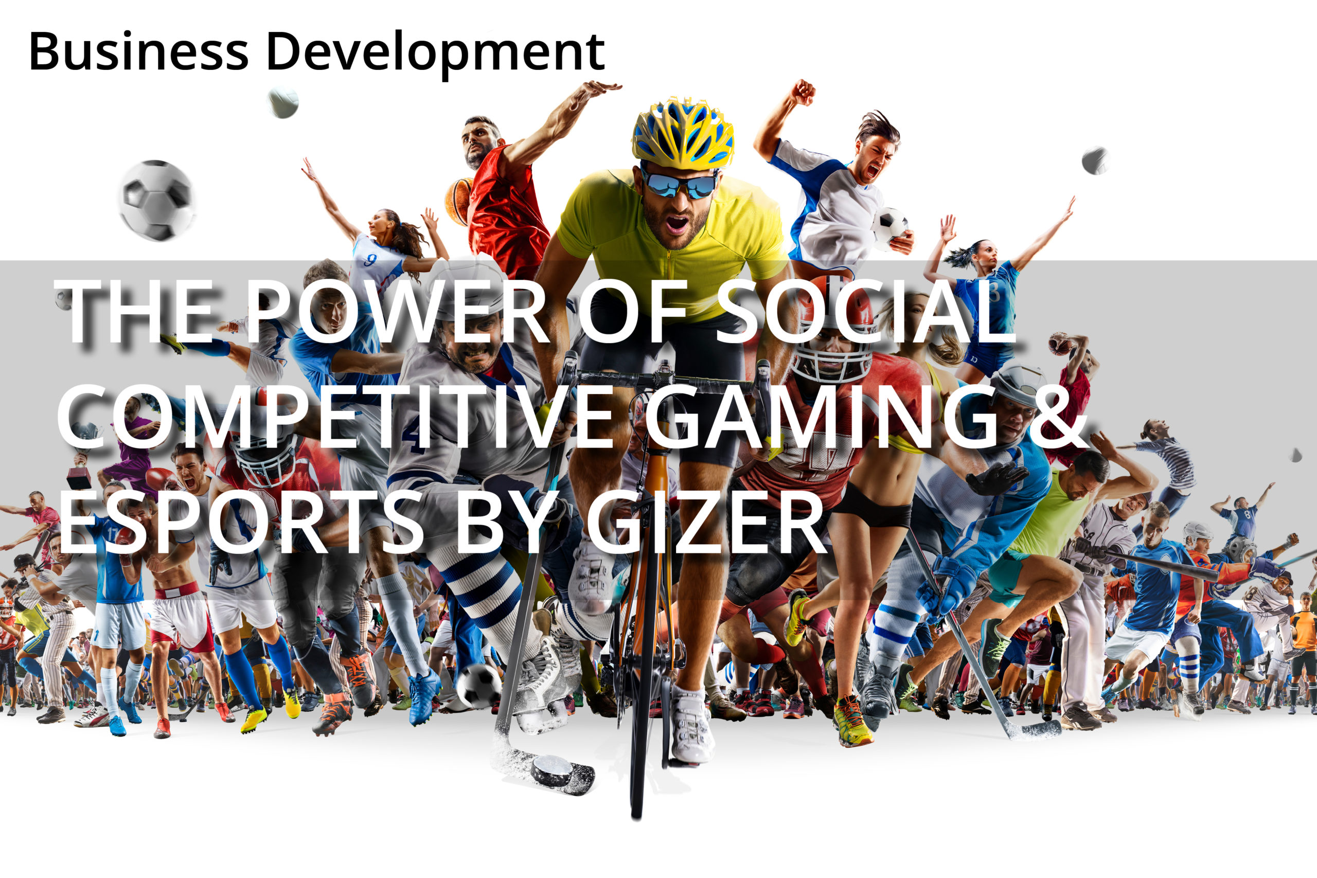 The Power of Social Competitive Gaming & Esports by GIZER