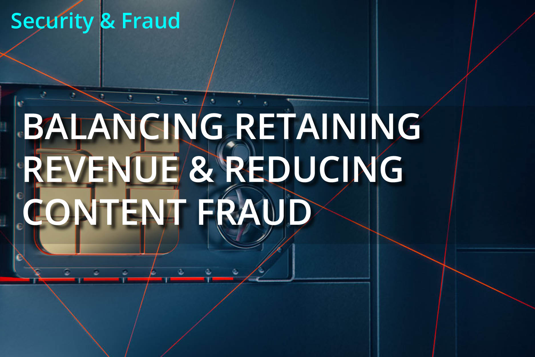 Balancing retaining revenue & reducing content fraud