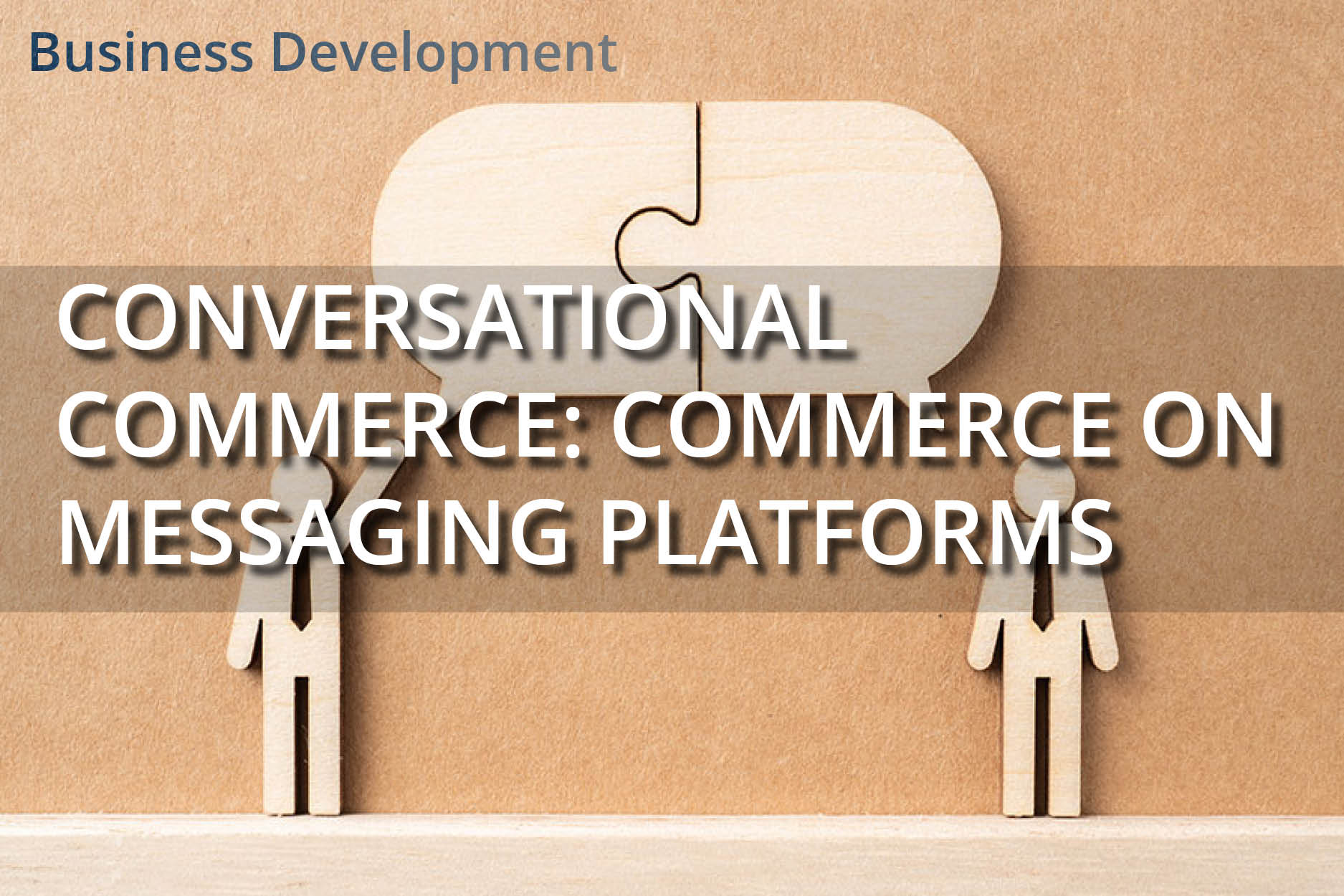 Conversational Commerce: Bringing commerce into the context of messaging platforms