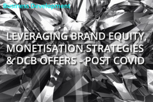 Leveraging Brand Equity, Monetisation Strategies & DCB Offers – Post Covid