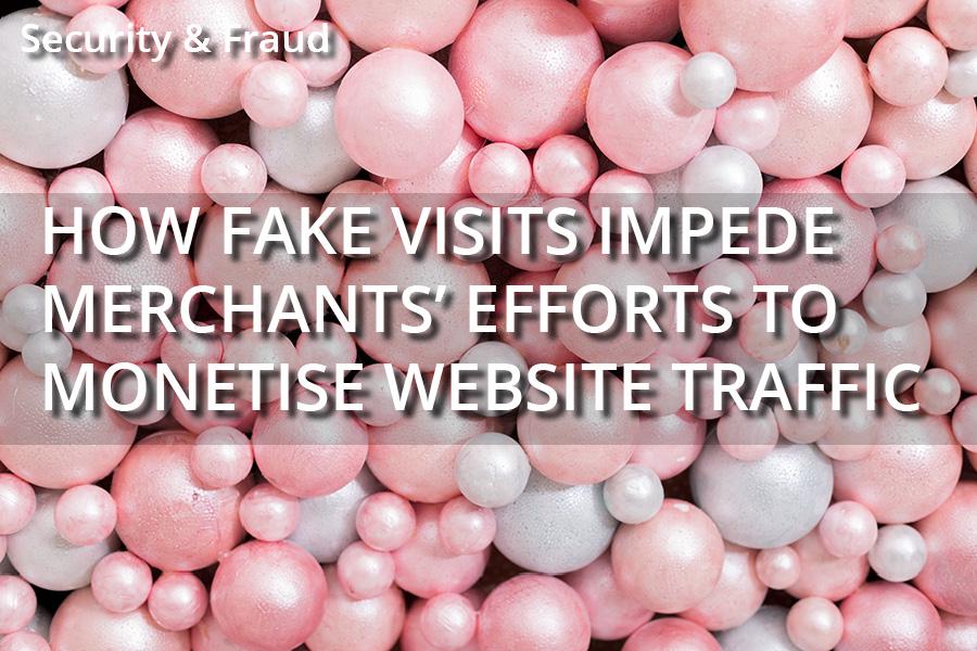 How fake visits impede merchants' efforts to monetize website traffic