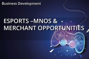 Esports –MNOs & Merchant Opportunities