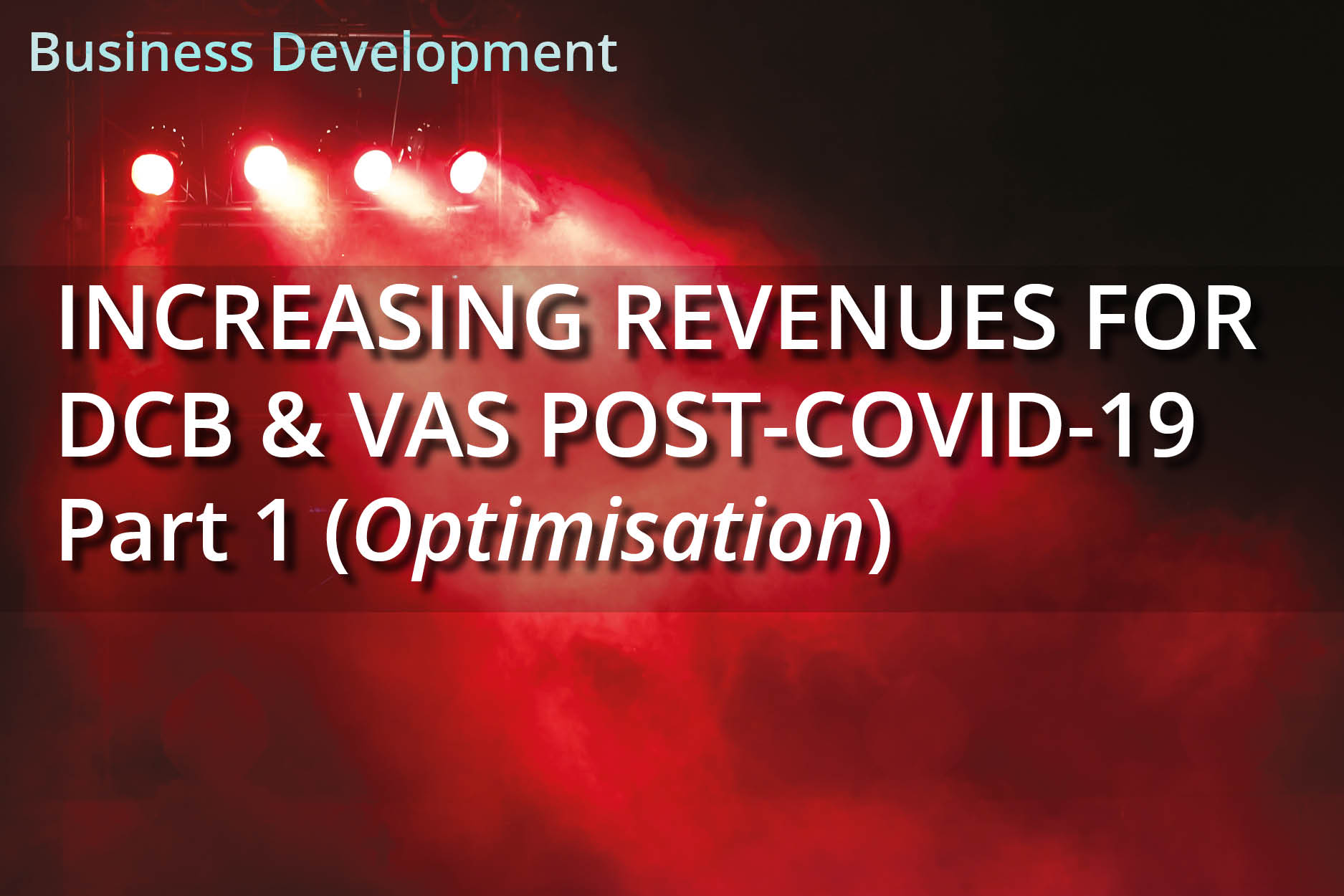 Increasing revenues for DCB and VAS Post-COVID-19 – Part 1 (Optimisation)