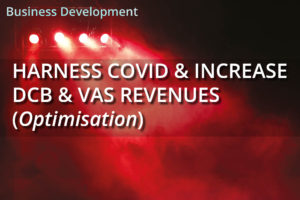 How Do You Harness the Global Pandemic to Increase Revenues for your DCB / VAS Services?  (Optimisation)