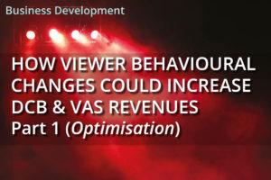 How Viewer Behavioural Changes Could Increase DCB & VAS Revenues – Part 1 (Optimisation)