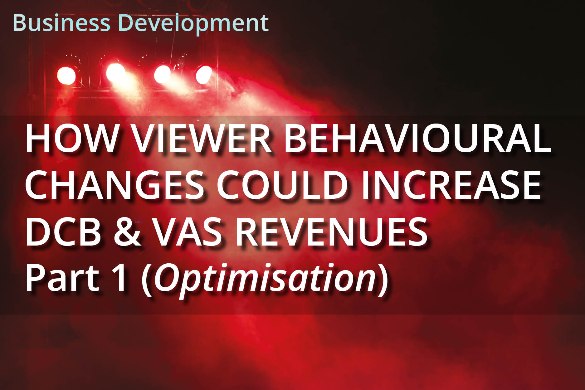 How Viewer Behavioural Changes Could Increase DCB & VAS Revenues – Part 1 (Optimisation)