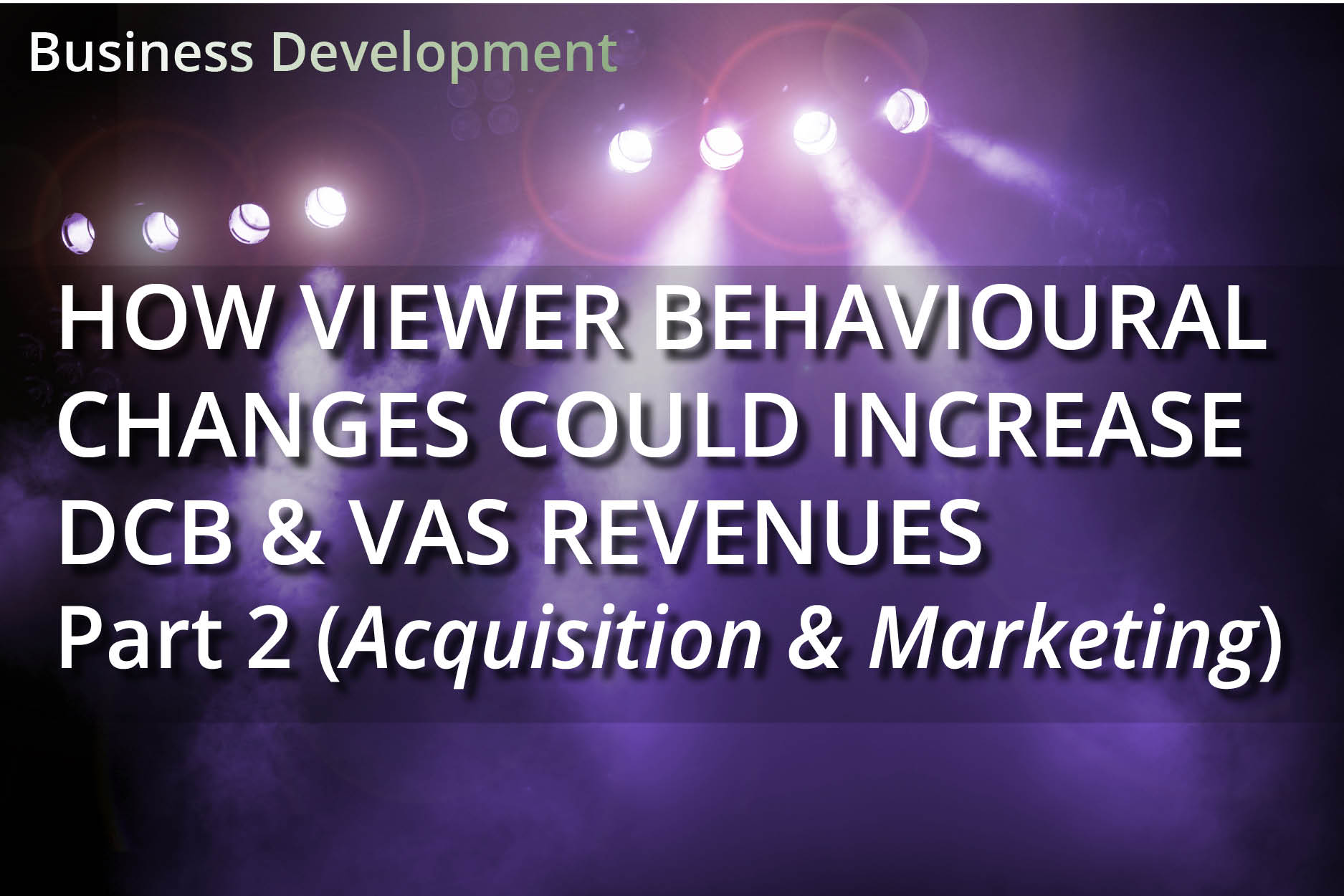How Viewer Behavioural Changes Could Increase DCB & VAS Revenues – Part 2 (Acquisition & Marketing)