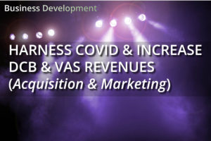 How Do You Harness the Global Pandemic to Increase Revenues for your DCB / VAS Services? (Acquisition & Marketing)