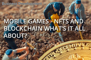 Mobile Games – NFTs and Blockchain what's it all about?