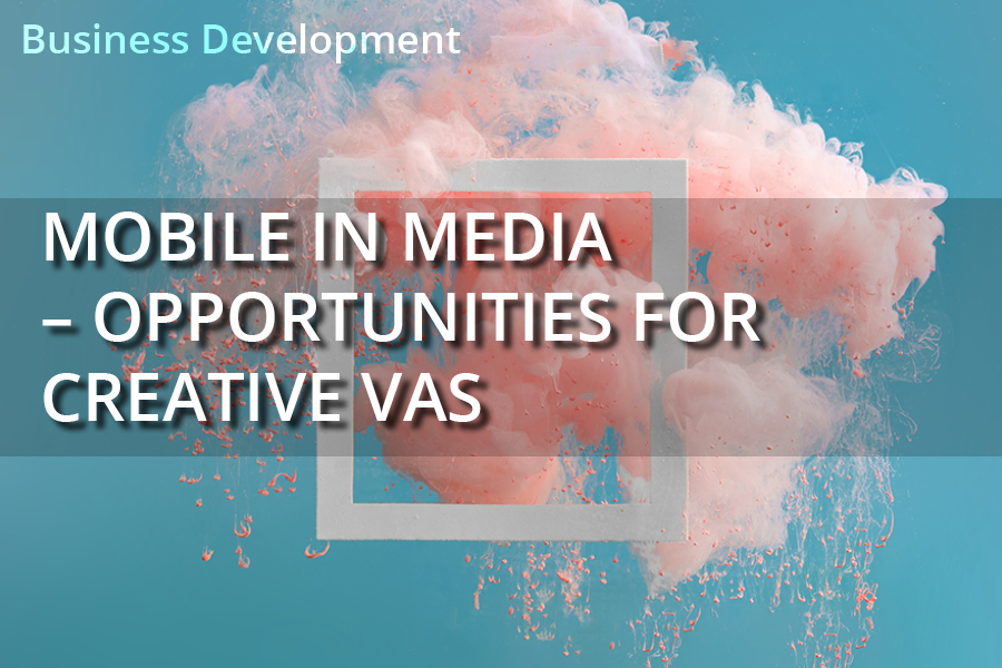 Mobile In Media – Opportunities For Creative VAS