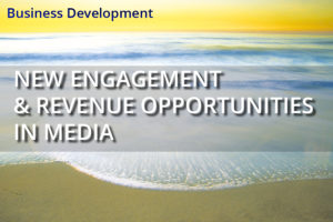 New Engagement & Revenue Opportunities In Media