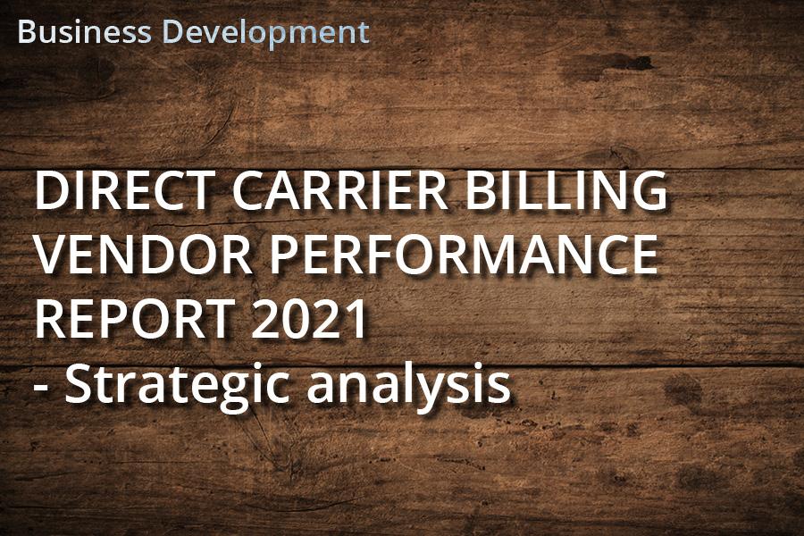 Direct Carrier Billing Vendor Performance 2021 Strategic Analysis