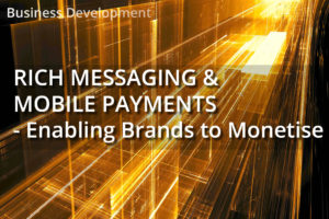Rich Messaging & Mobile Payments – Enabling Brands to Monetise