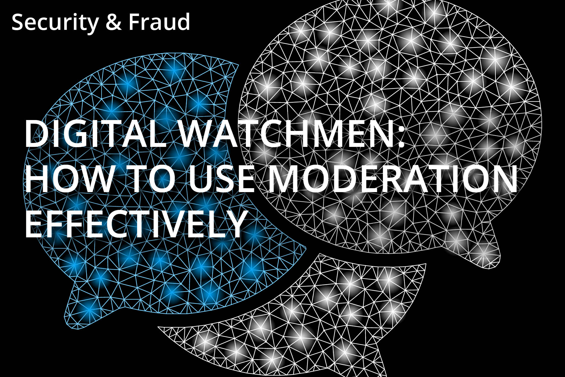 Digital Watchmen: How To Use Moderation Effectively
