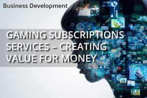 Gaming Subscription Services – Creating Value For Money