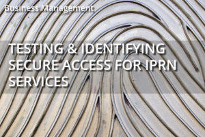 Testing & Identifying Secure Access For IPRN Services
