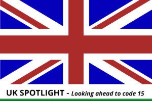 UK Spotlight – Looking Ahead to Code 15